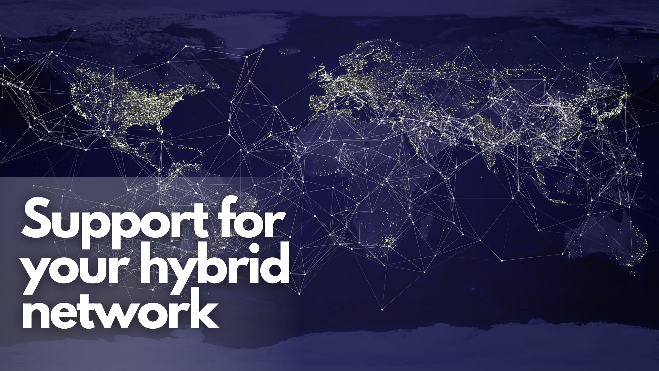 support for your hybrid network