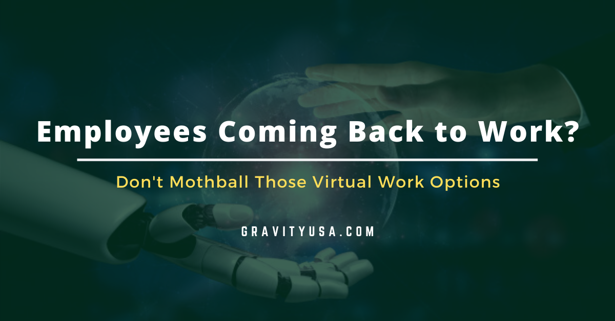 Are Your Employees Coming Back to Work? Don't Mothball Those Virtual Work Options