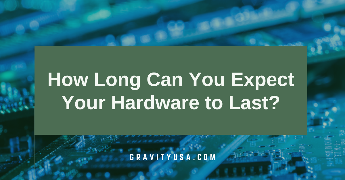 How Long Can You Expect Your Hardware to Last?