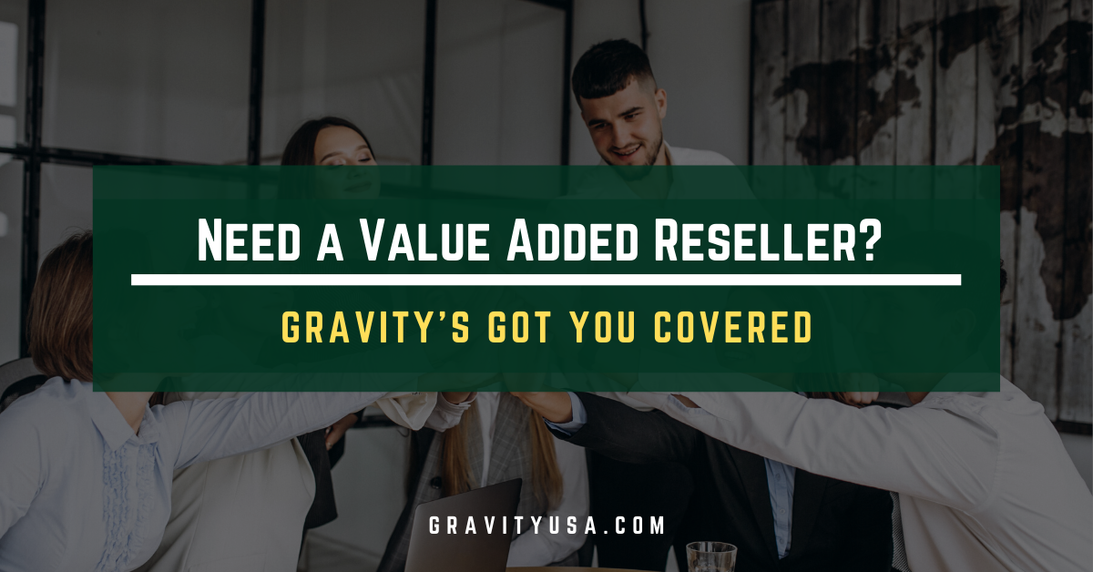Need a Value Added Reseller? Gravity's Got You Covered